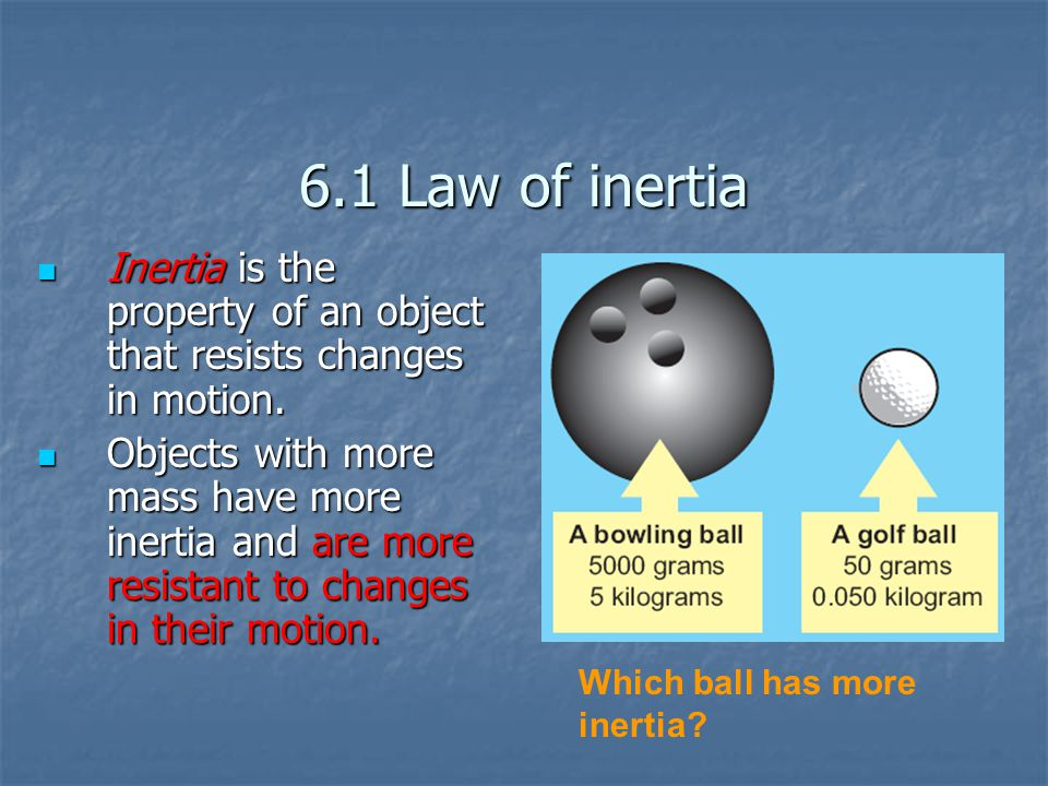 6.1 Law of inertia Inertia is the property of an object that resists changes in motion.
