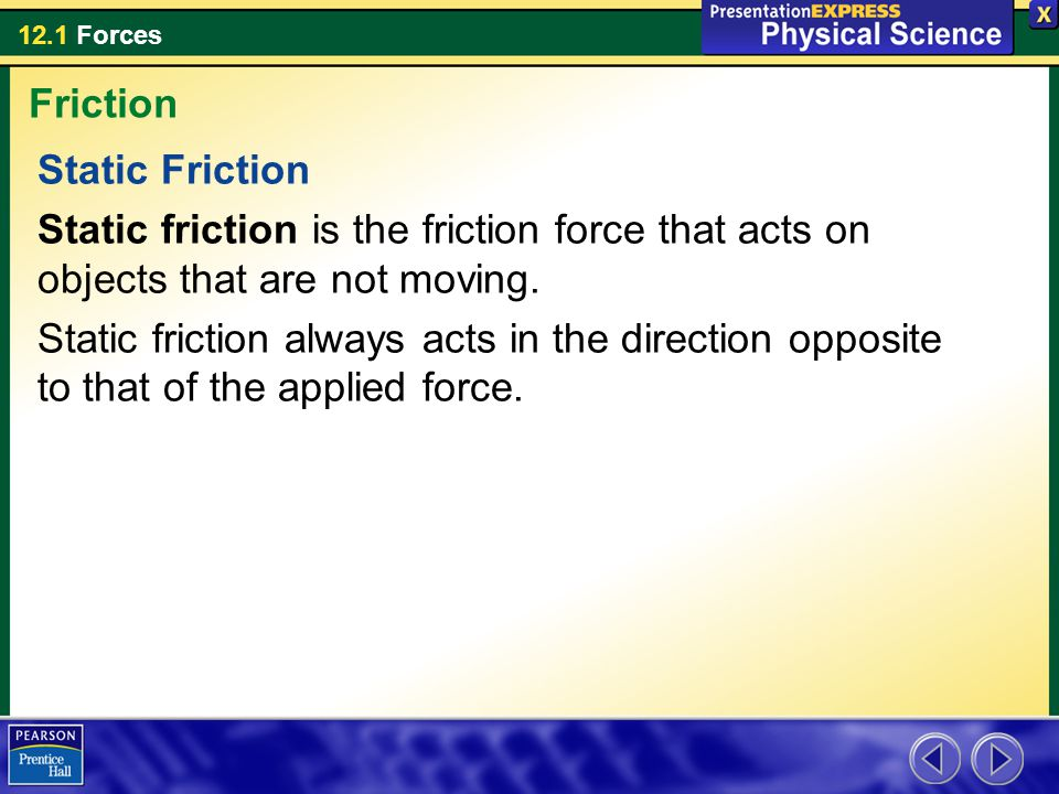 Friction Static Friction. Static friction is the friction force that acts on objects that are not moving.