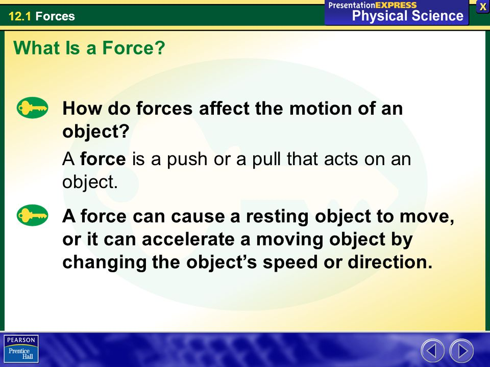 What Is a Force How do forces affect the motion of an object A force is a push or a pull that acts on an object.