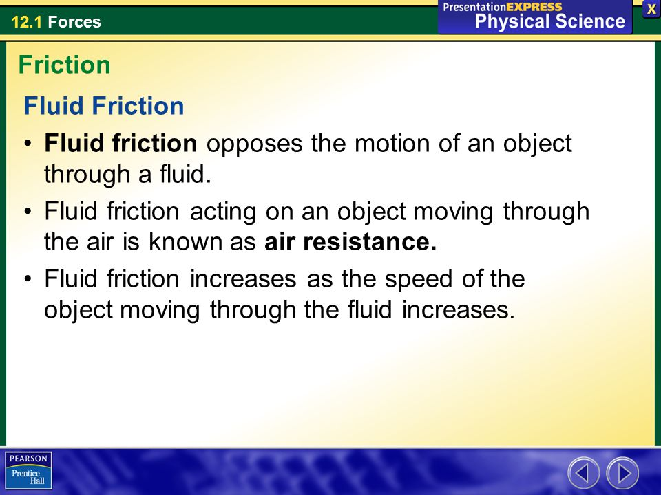 Friction Fluid Friction. Fluid friction opposes the motion of an object through a fluid.