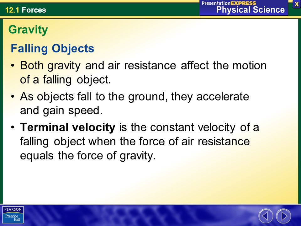Gravity Falling Objects. Both gravity and air resistance affect the motion of a falling object.