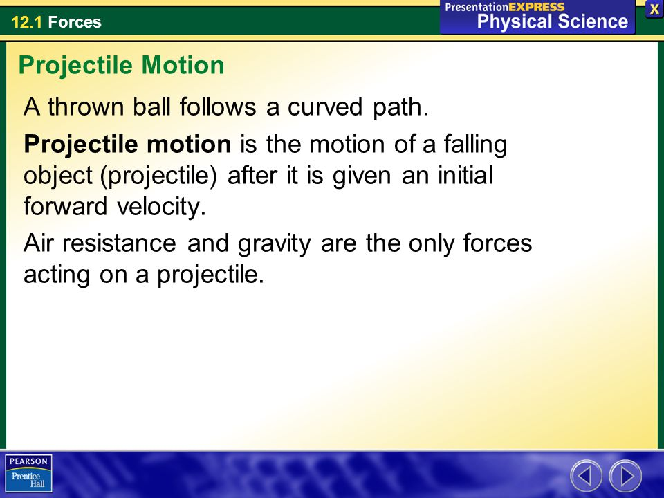 Projectile Motion A thrown ball follows a curved path.