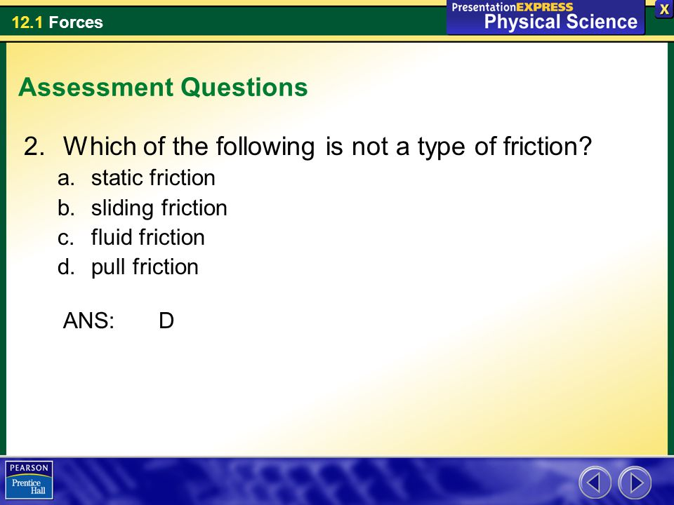 Which of the following is not a type of friction