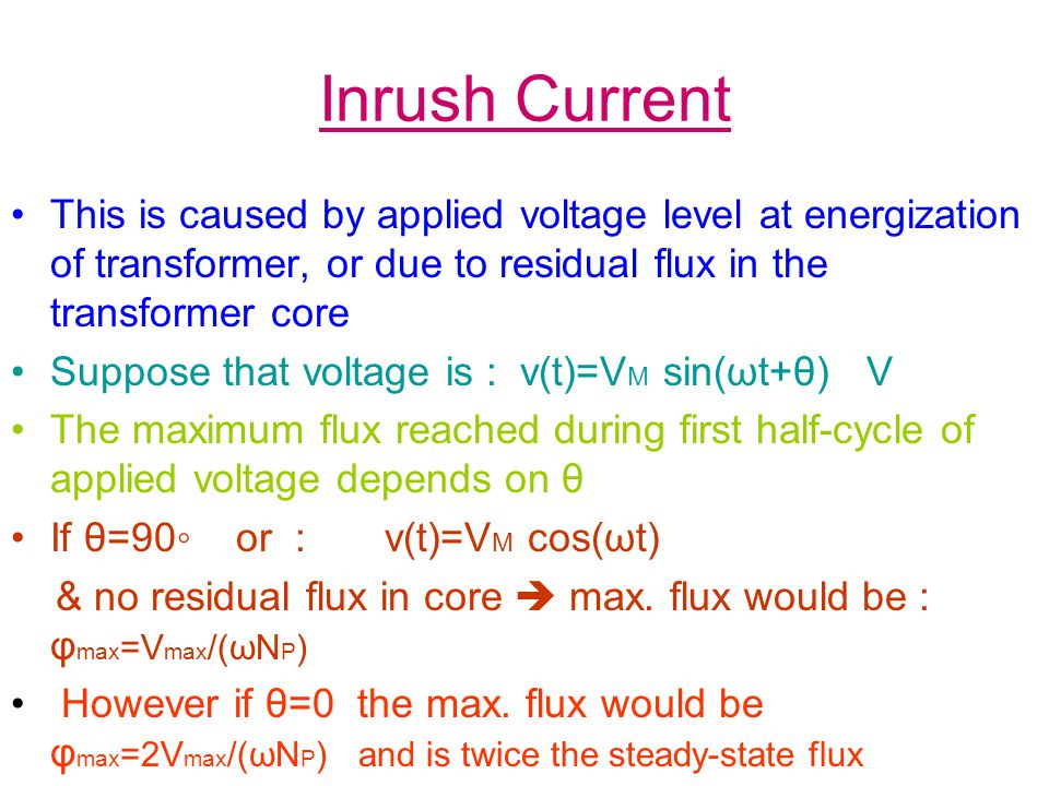 Inrush Current This is caused by applied voltage level at energization of transformer, or due to residual flux in the transformer core.