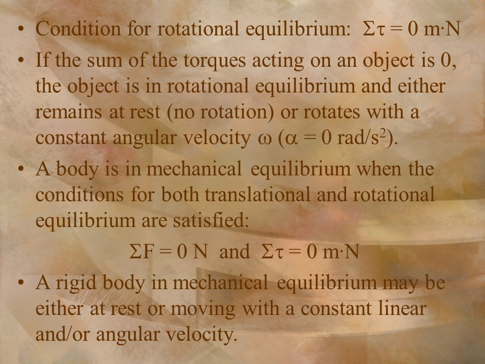 Condition for rotational equilibrium:  = 0 m·N