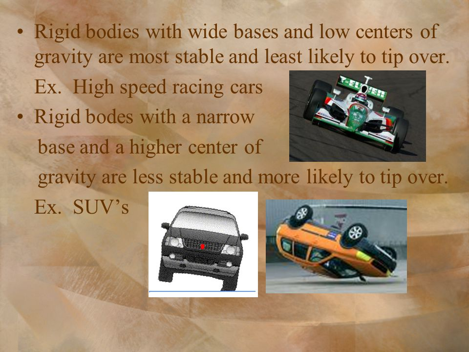 Rigid bodies with wide bases and low centers of gravity are most stable and least likely to tip over.