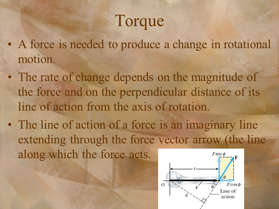 Torque A force is needed to produce a change in rotational motion.