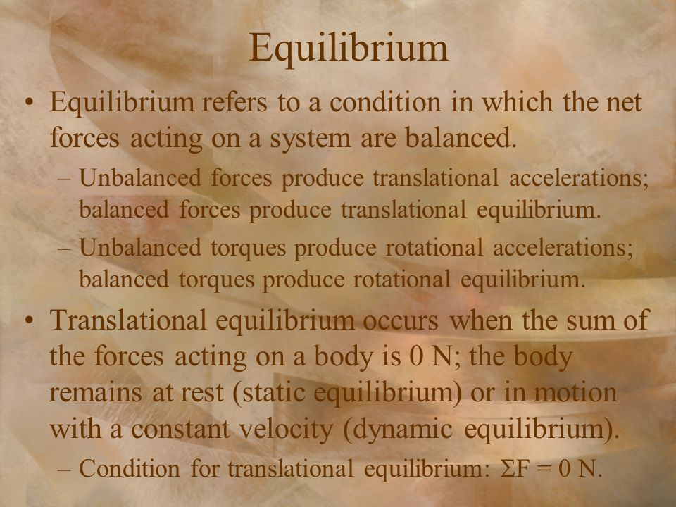 Equilibrium Equilibrium refers to a condition in which the net forces acting on a system are balanced.