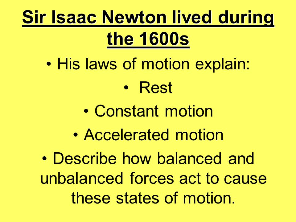 Sir Isaac Newton lived during the 1600s