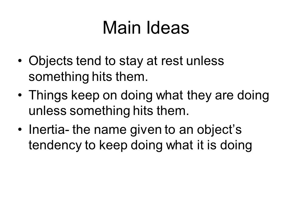 Main Ideas Objects tend to stay at rest unless something hits them.