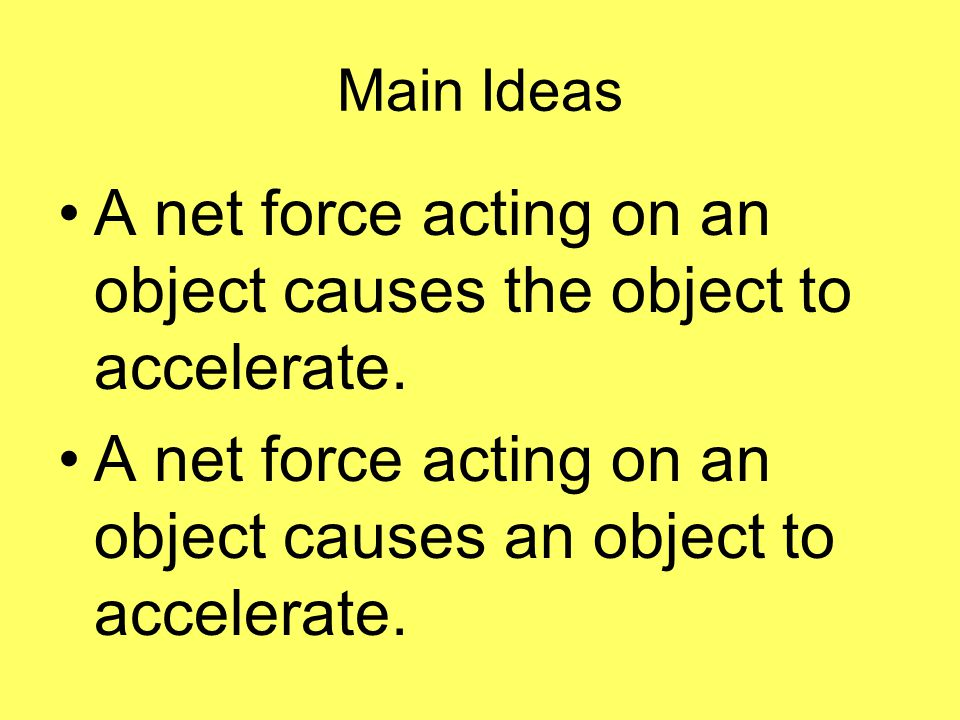 A net force acting on an object causes the object to accelerate.