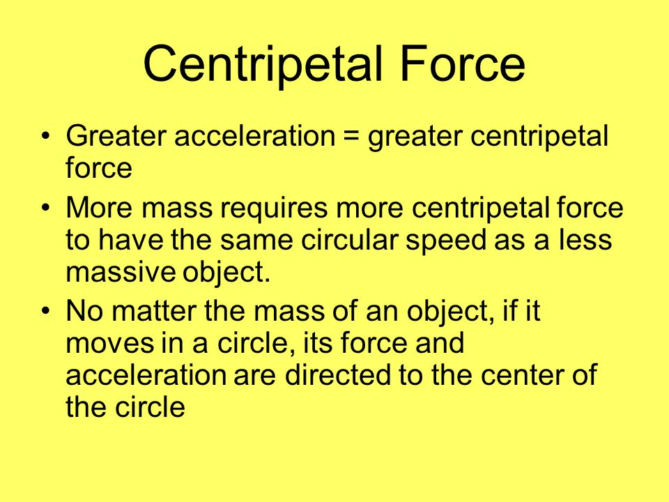 Centripetal Force Greater acceleration = greater centripetal force