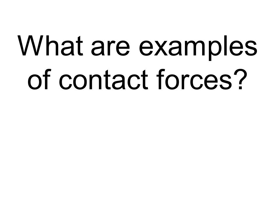 What are examples of contact forces