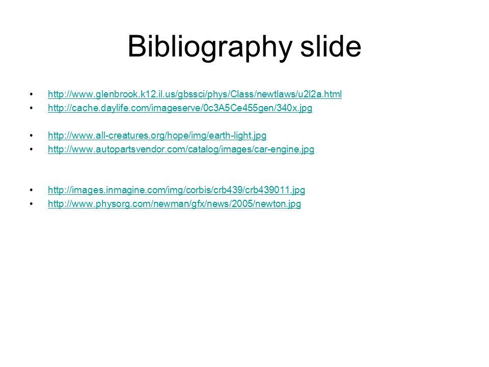Bibliography slide http://www.glenbrook.k12.il.us/gbssci/phys/Class/newtlaws/u2l2a.html. http://cache.daylife.com/imageserve/0c3A5Ce455gen/340x.jpg.