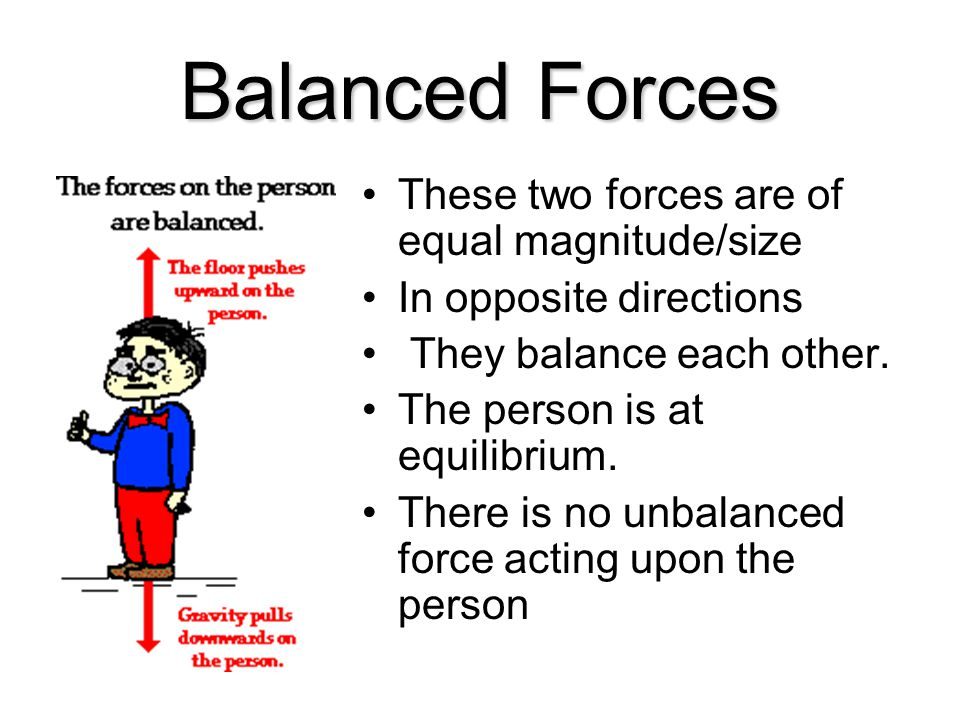 Balanced Forces These two forces are of equal magnitude/size