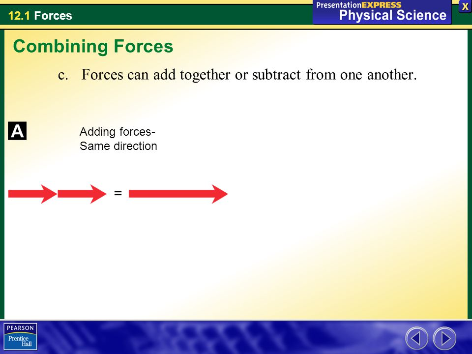 Combining Forces Forces can add together or subtract from one another.