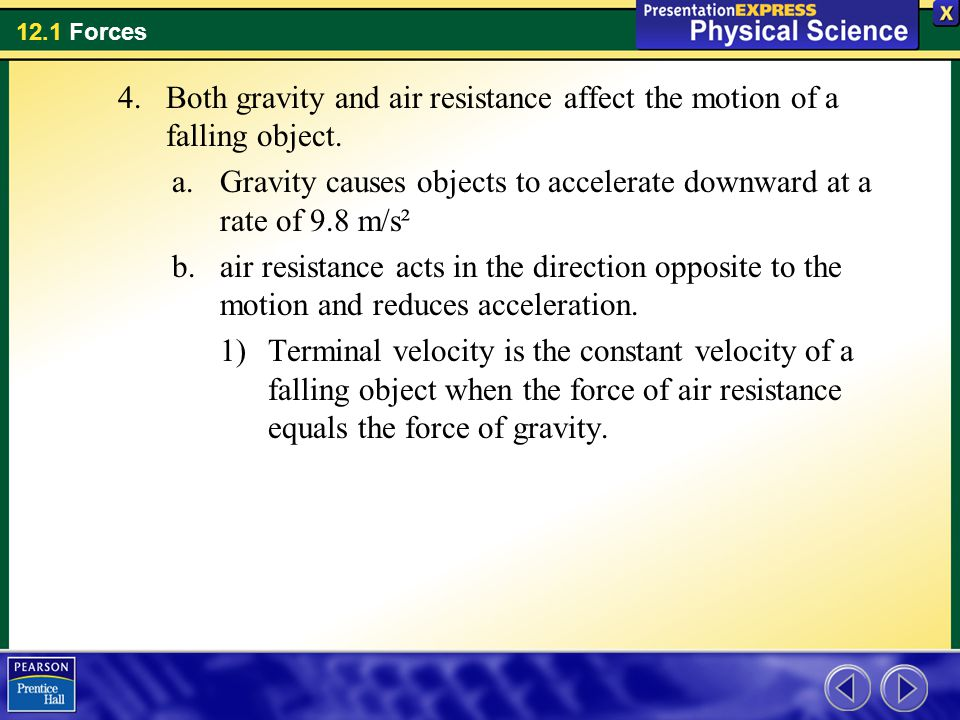 Both gravity and air resistance affect the motion of a falling object.