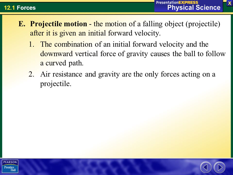 Projectile motion - the motion of a falling object (projectile) after it is given an initial forward velocity.