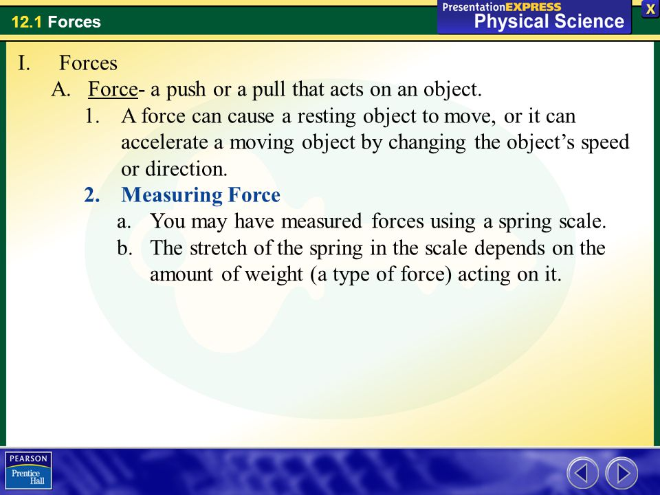 Forces Force- a push or a pull that acts on an object.