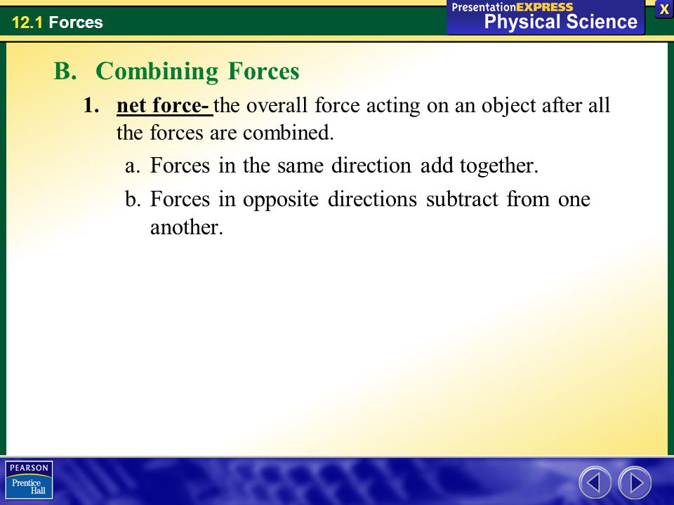 Combining Forces Forces in the same direction add together.