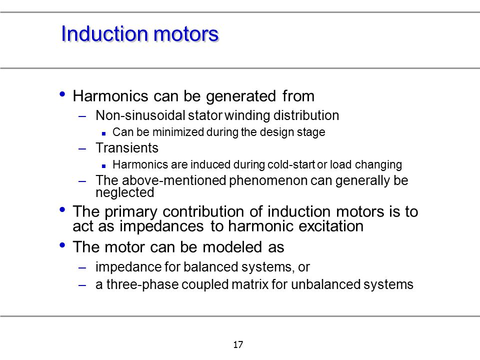 Induction motors Harmonics can be generated from