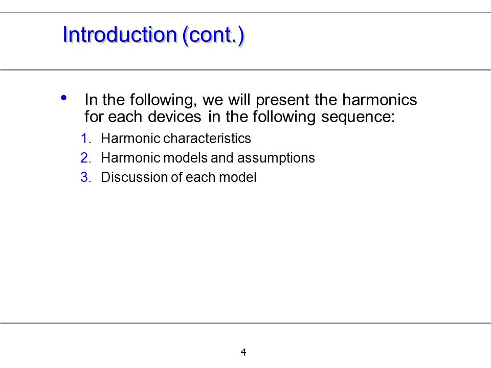 Introduction (cont.) In the following, we will present the harmonics for each devices in the following sequence: