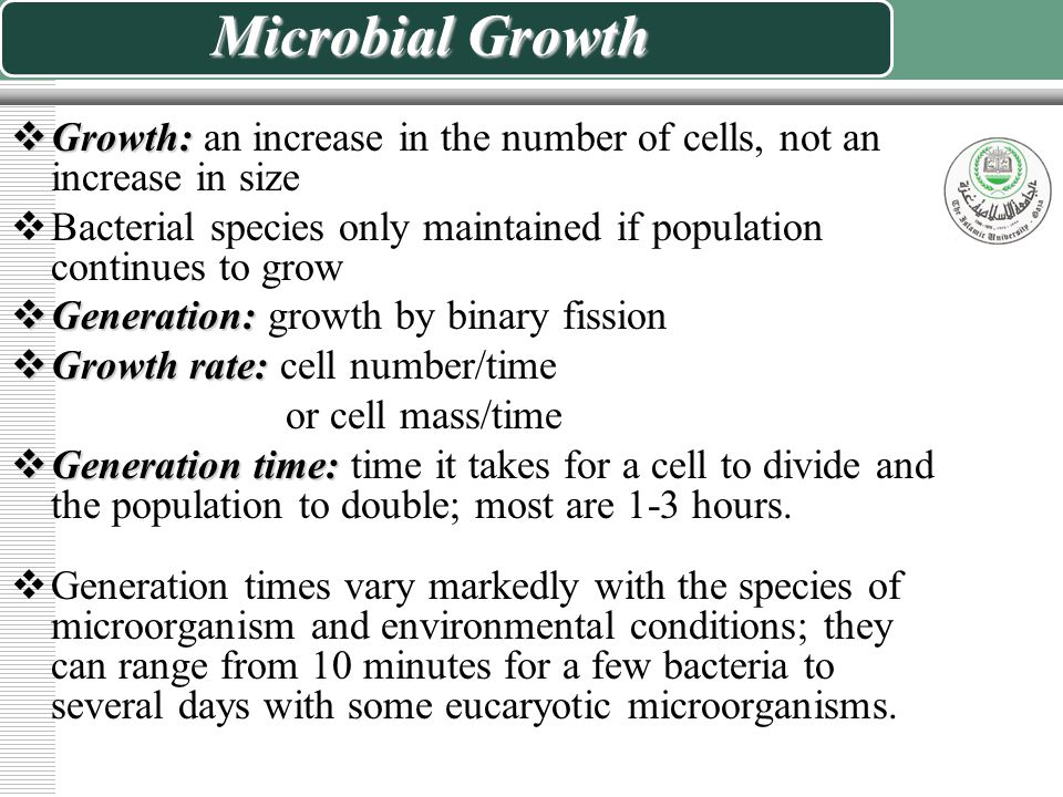 Microbial Growth Growth: an increase in the number of cells, not an increase in size.