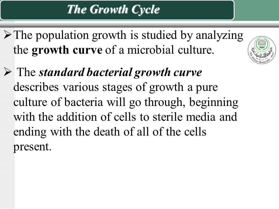 The Growth Cycle The population growth is studied by analyzing the growth curve of a microbial culture.