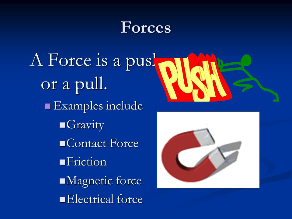 A Force is a push or a pull.