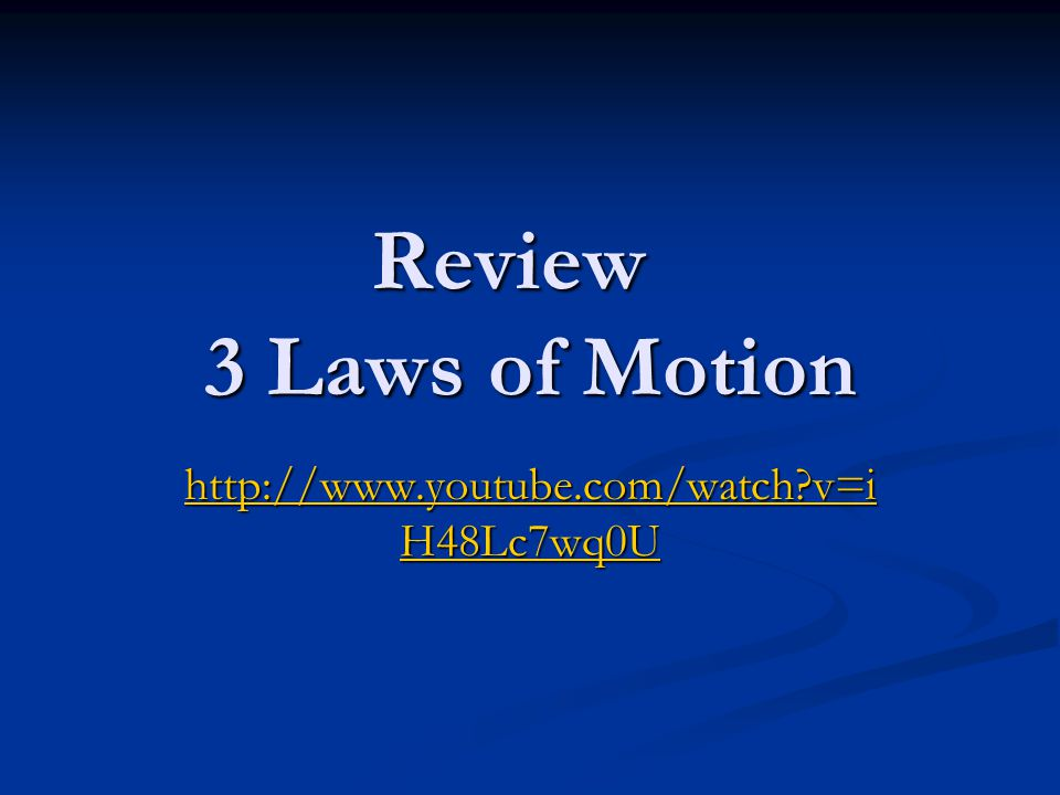 Review 3 Laws of Motion http://www.youtube.com/watch v=iH48Lc7wq0U