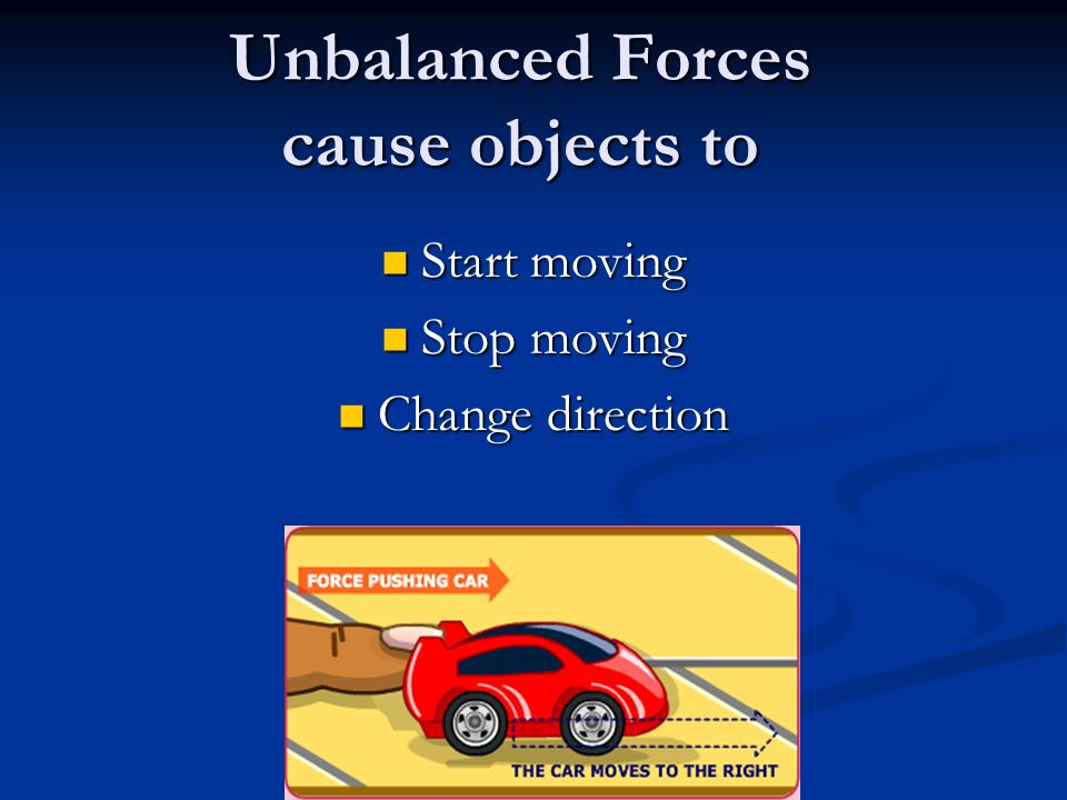 Unbalanced Forces cause objects to