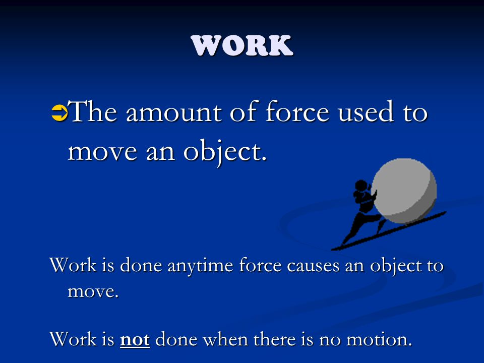 The amount of force used to move an object.