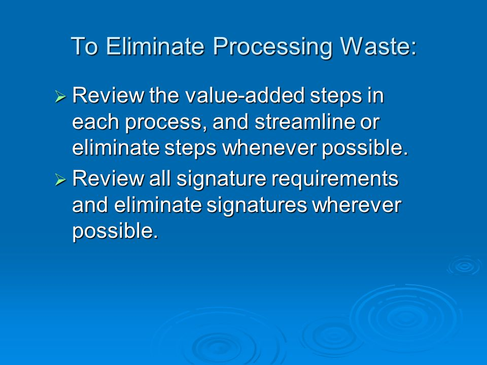To Eliminate Processing Waste: