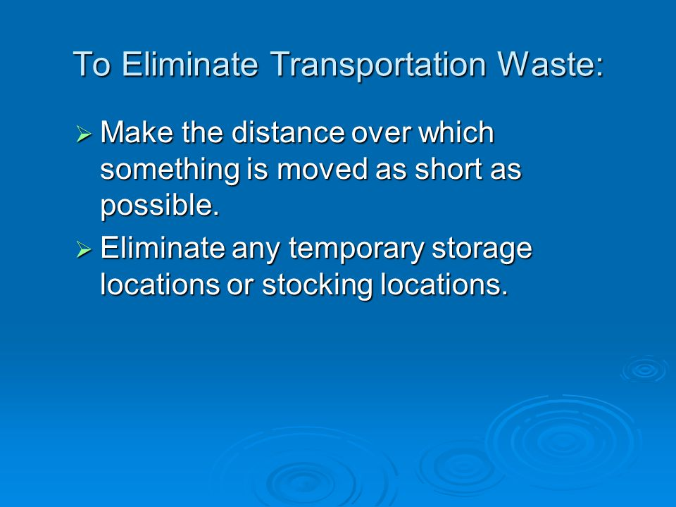 To Eliminate Transportation Waste: