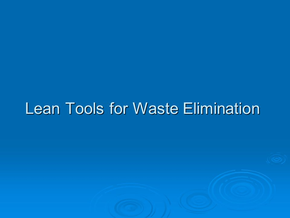 Lean Tools for Waste Elimination