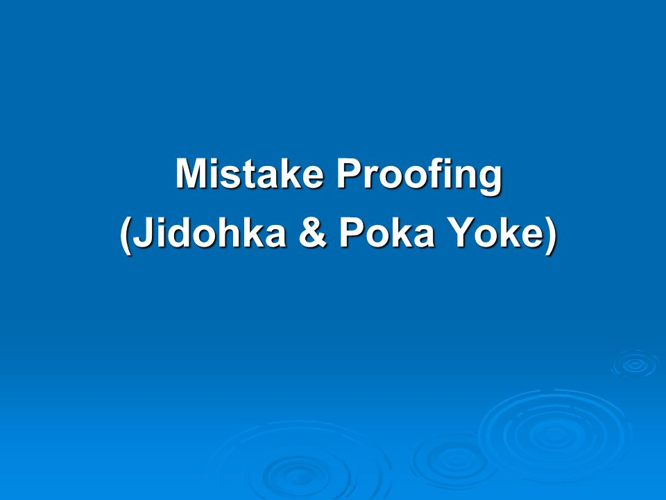 Mistake Proofing (Jidohka & Poka Yoke)