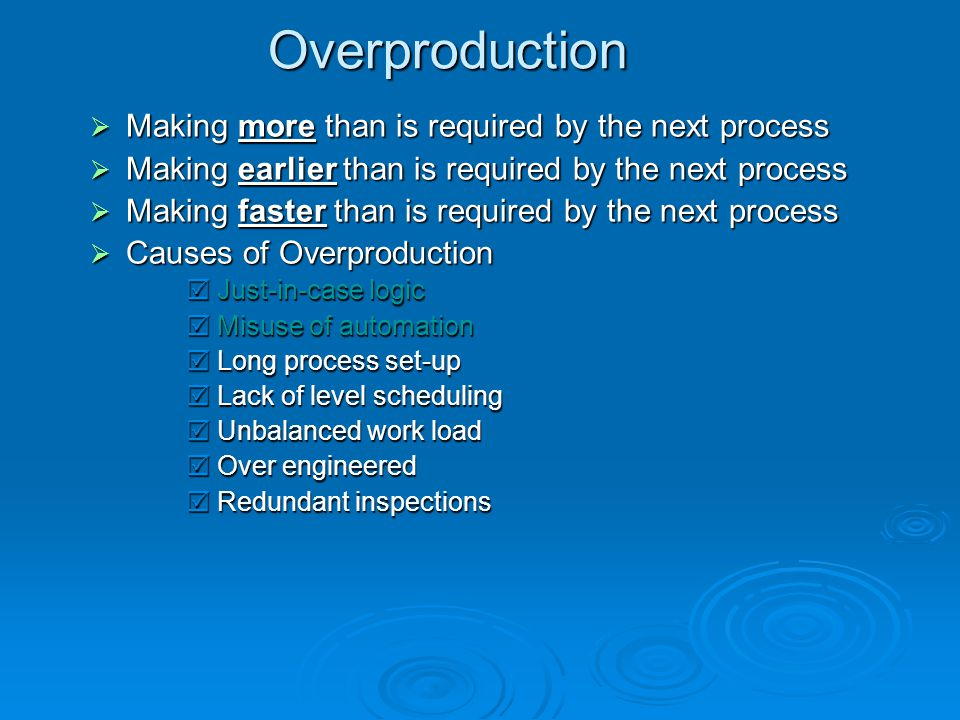 Overproduction Making more than is required by the next process