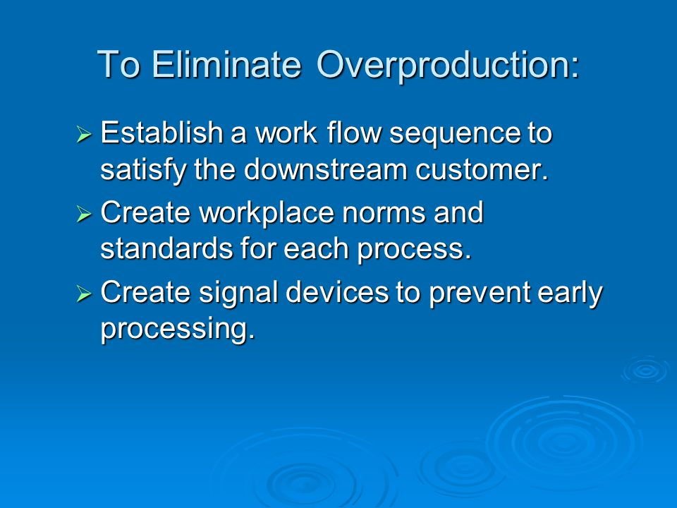 To Eliminate Overproduction: