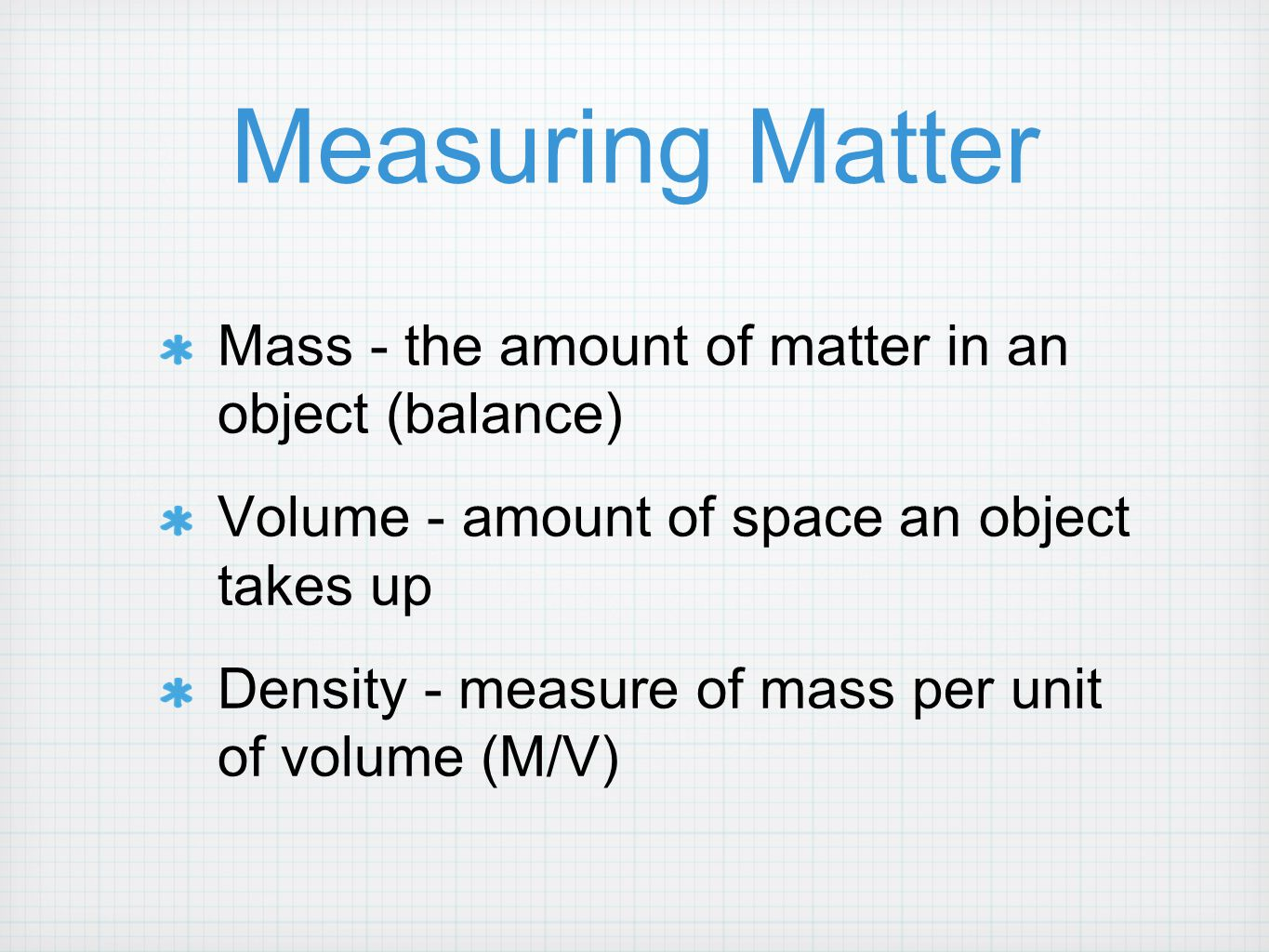 Measuring Matter Mass - the amount of matter in an object (balance)