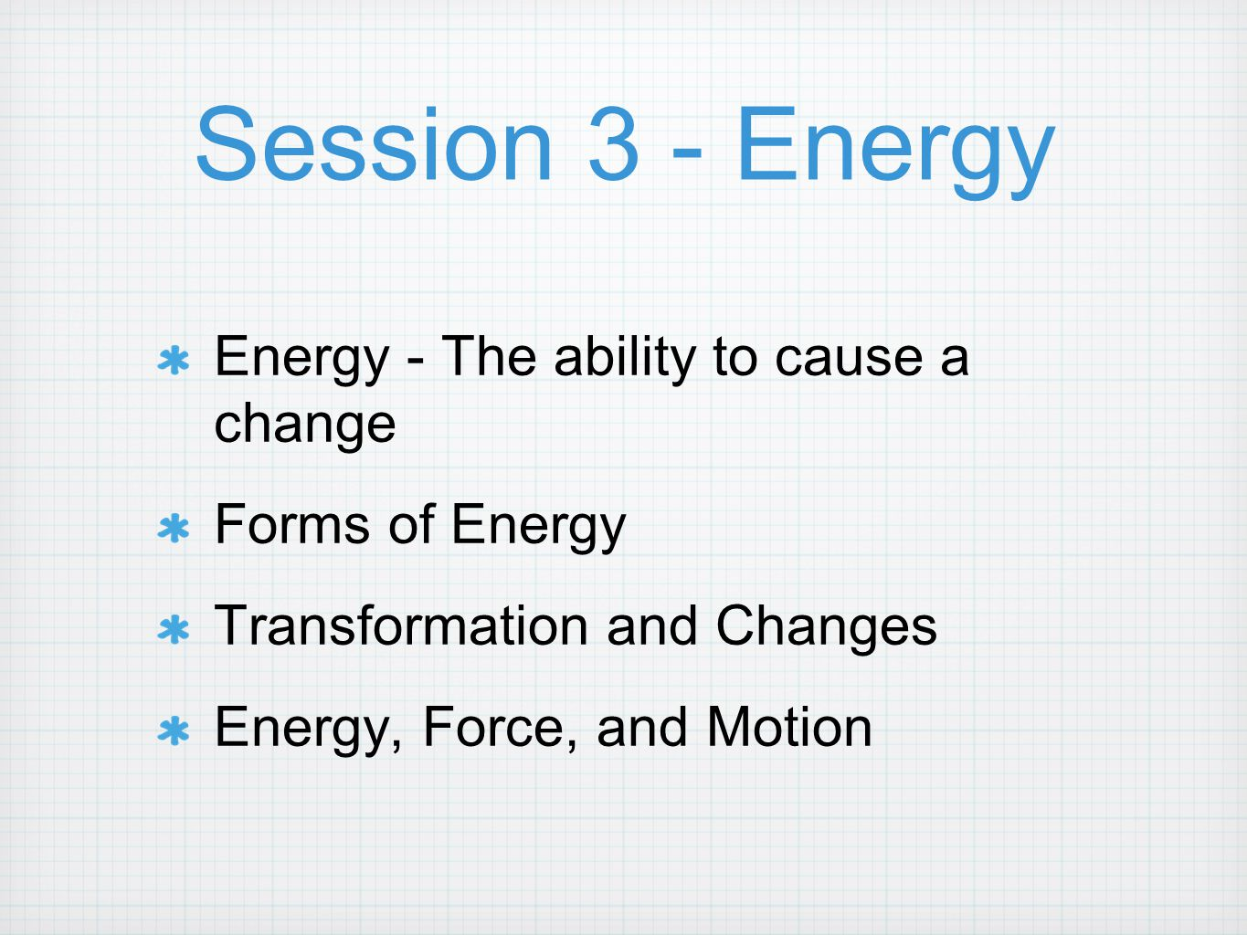 Session 3 - Energy Energy - The ability to cause a change