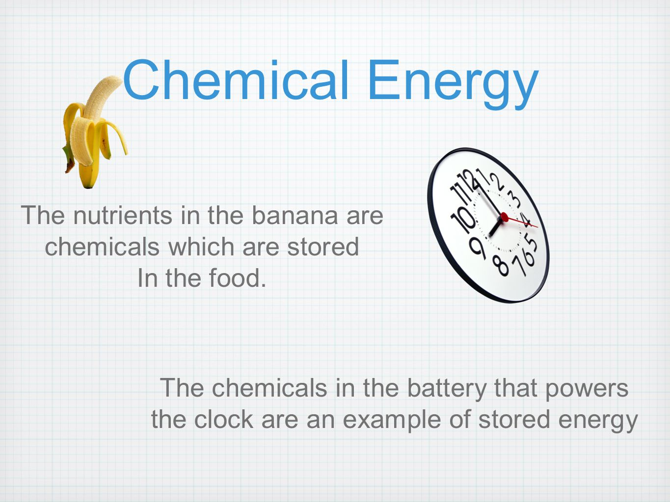 Chemical Energy The nutrients in the banana are