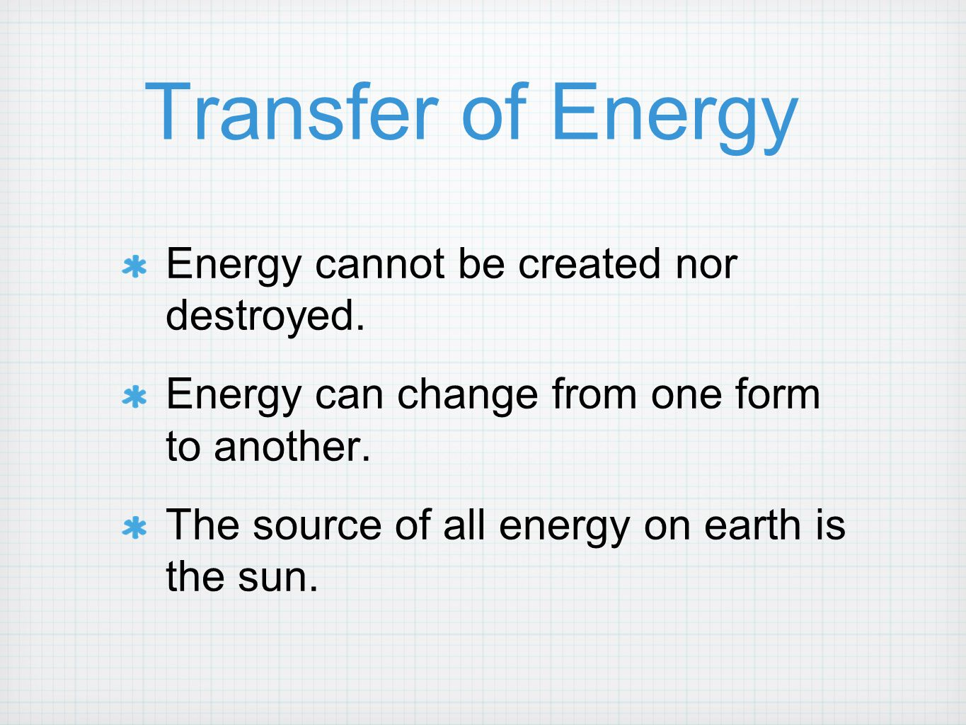Transfer of Energy Energy cannot be created nor destroyed.