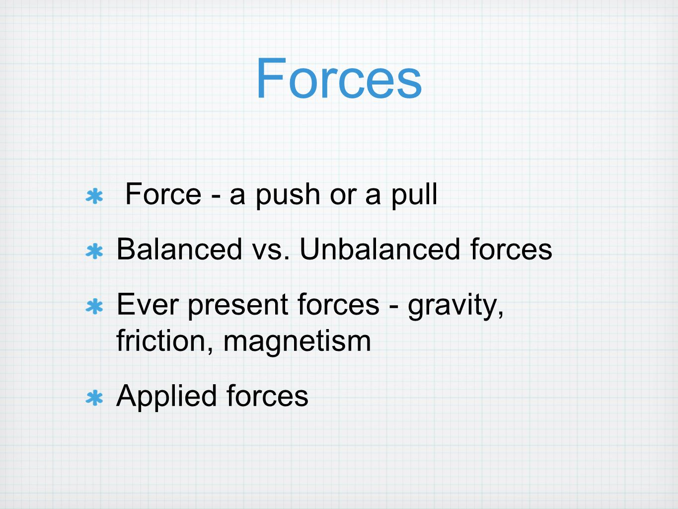 Forces Force - a push or a pull Balanced vs. Unbalanced forces