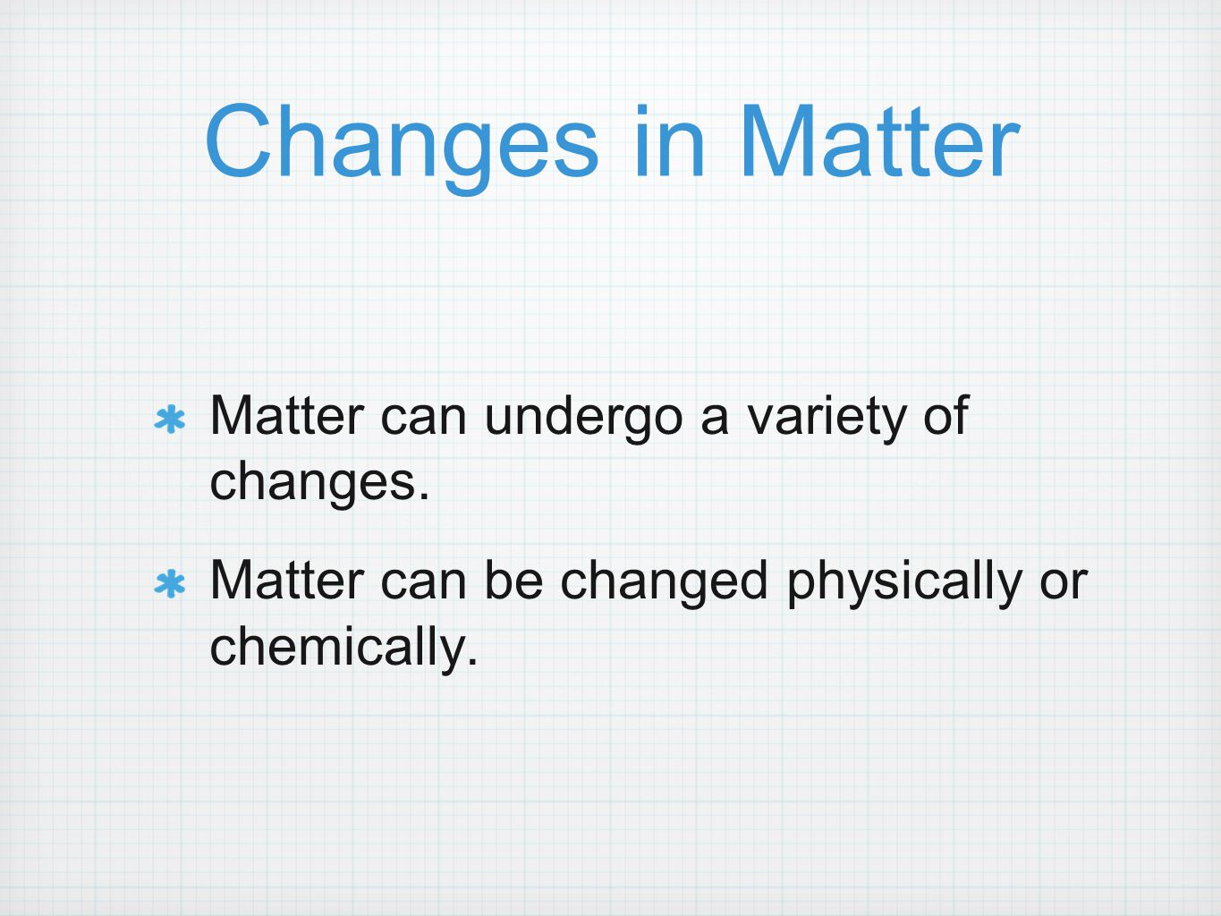 Changes in Matter Matter can undergo a variety of changes.