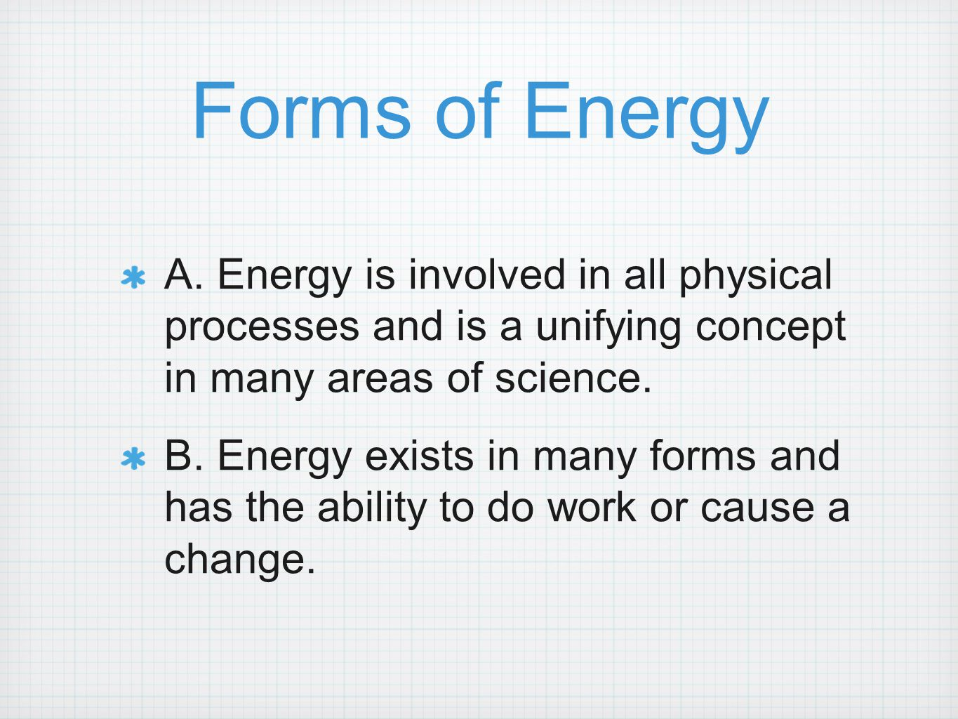 Forms of Energy A. Energy is involved in all physical processes and is a unifying concept in many areas of science.