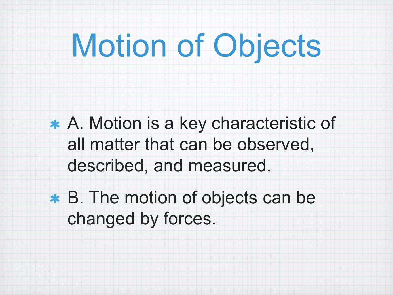Motion of Objects A. Motion is a key characteristic of all matter that can be observed, described, and measured.