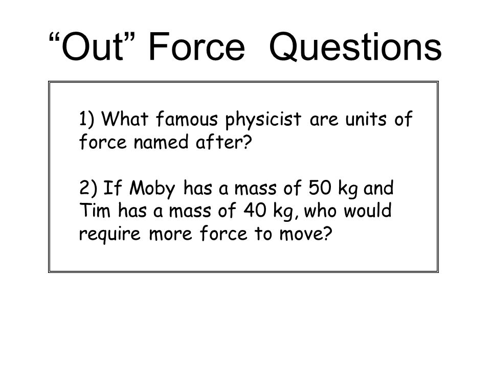 Out Force Questions ) What famous physicist are units of force named after
