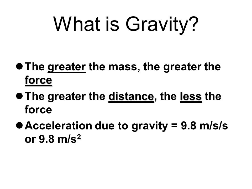 What is Gravity The greater the mass, the greater the force