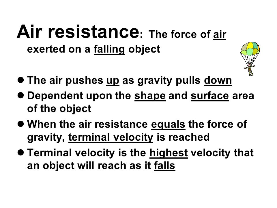 Air resistance: The force of air exerted on a falling object