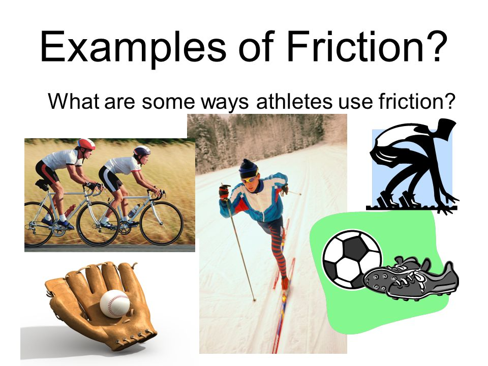 Examples of Friction What are some ways athletes use friction